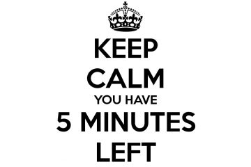 keep-calm-you-have-5-minutes-left